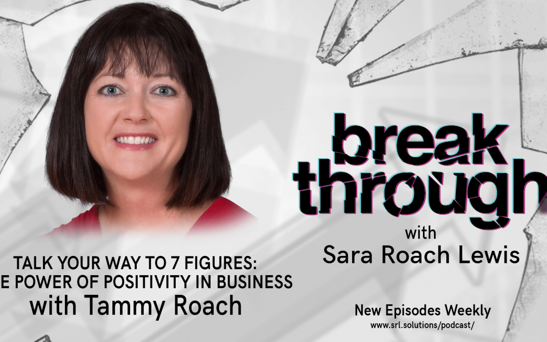 E9: Tammy Roach – Talk Your Way to 7 Figures: The Power of Positivity in Business