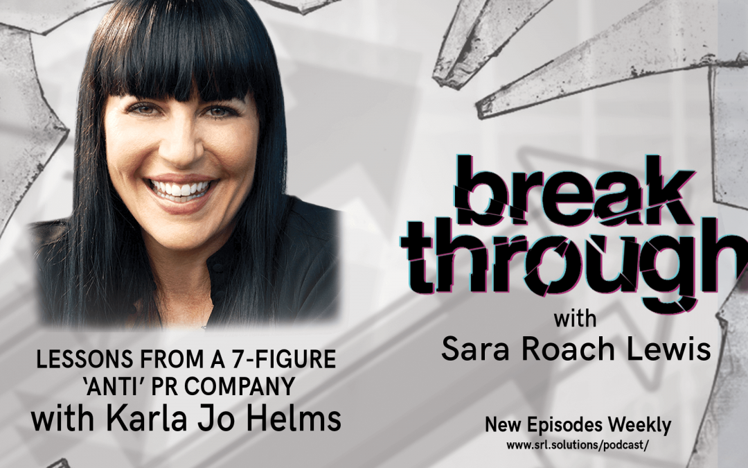 E7: Karla Jo Helms – Disrupting Business: Lessons from a 7-Figure 'Anti' PR Company