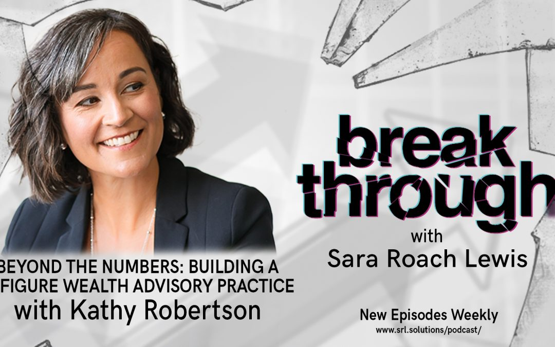 E17: Kathy Robertson – Beyond The Numbers: Building a 7-Figure Wealth Advisory Practice