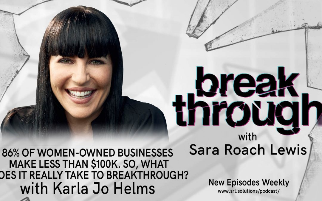 E21: Karla Jo Helms – 86% of Women-Owned Businesses Make Less Than $100k. So, What Does It Really Take To Breakthrough?