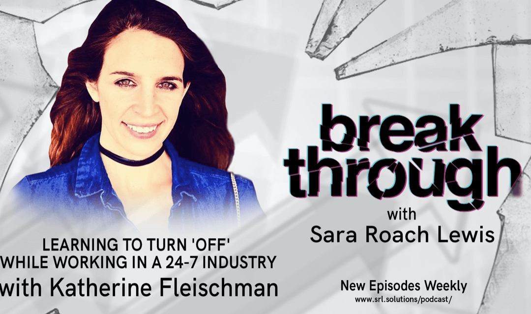 E12: Katherine Fleischman – Learning to Turn 'Off' While Working in a 24-7 Industry