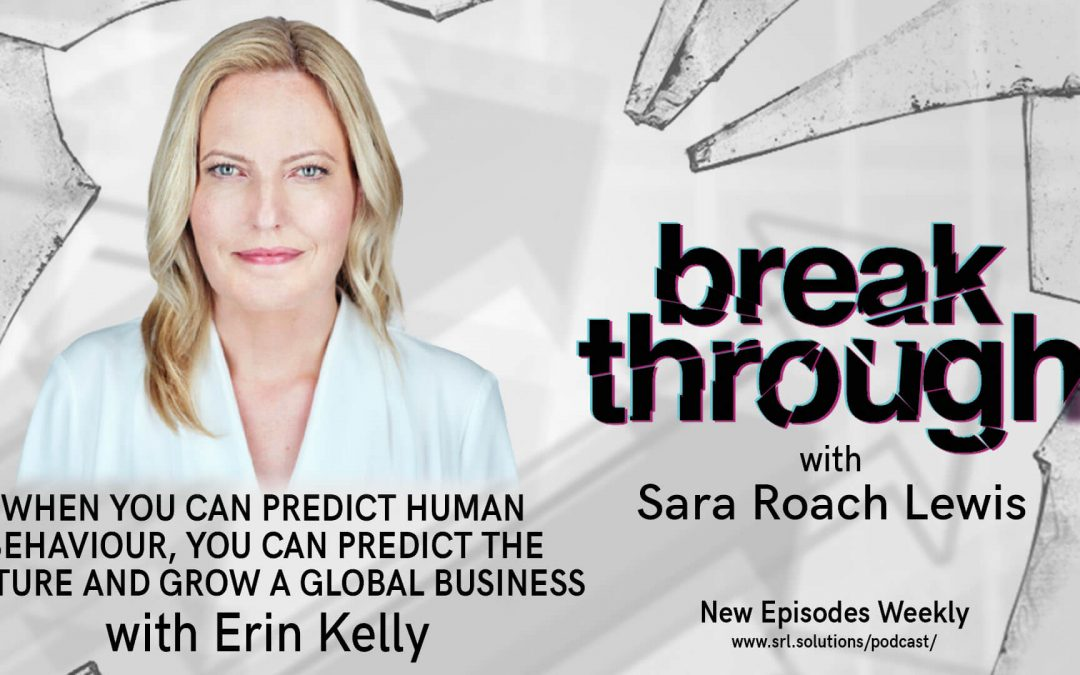 E22: Erin Kelly – When You Can Predict Human Behaviour, You Can Predict the Future and Grow a Global Business