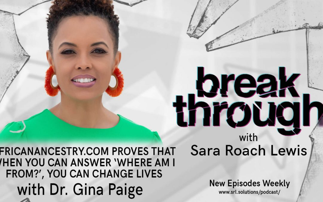 E25: Dr. Gina Paige – AfricanAncestry.com Proves That When You Can Answer 'Where Am I From?', You Can Change Lives